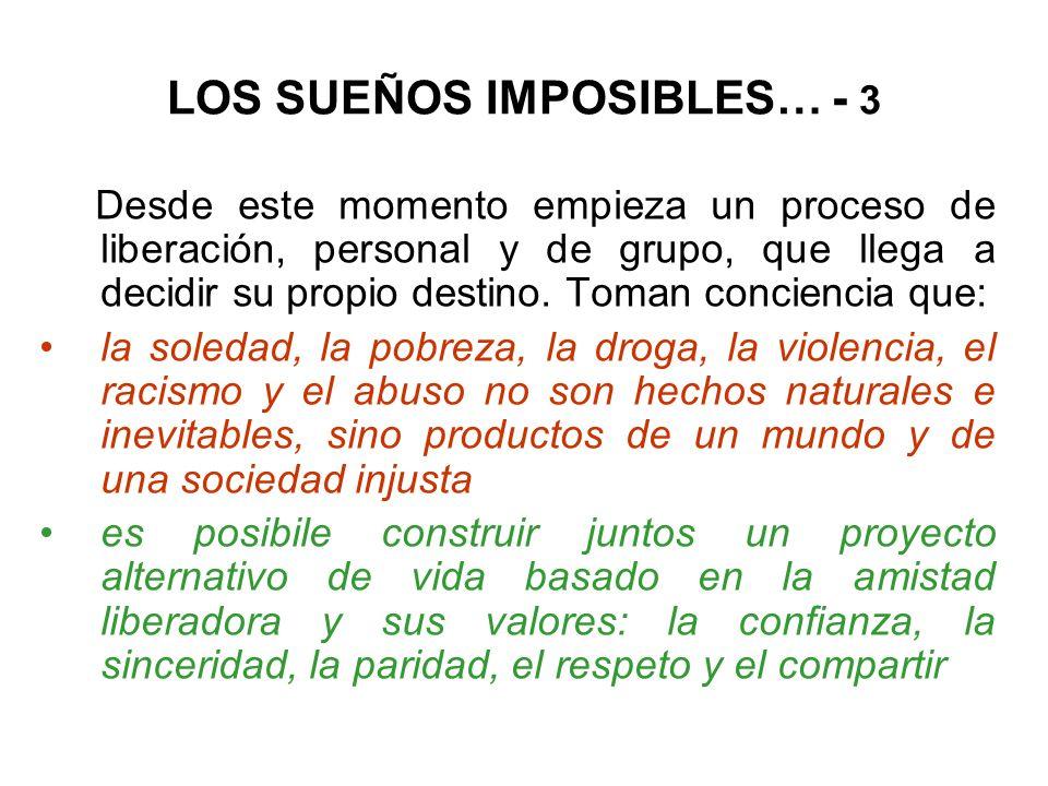 LOS SUEÑOS IMPOSIBLES… - 3 Desde este momento empieza un proceso de liberación, personal y de grupo, que llega a decidir su propio destino.