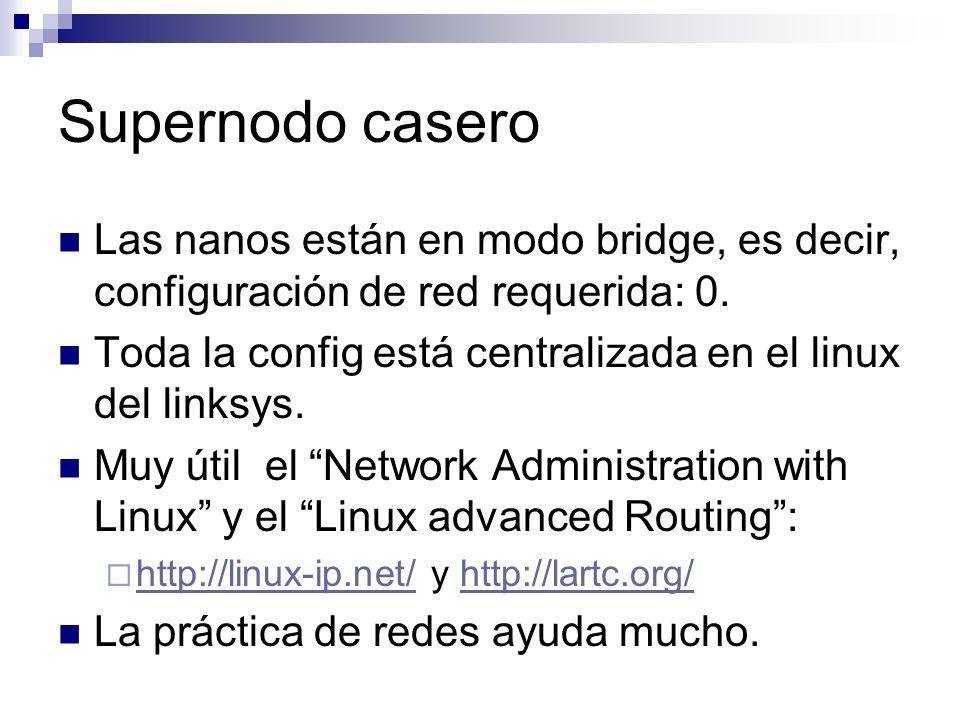 Supernodo casero Las nanos están en modo bridge, es decir, configuración de red requerida: 0. Toda la config está centralizada en el linux del linksys