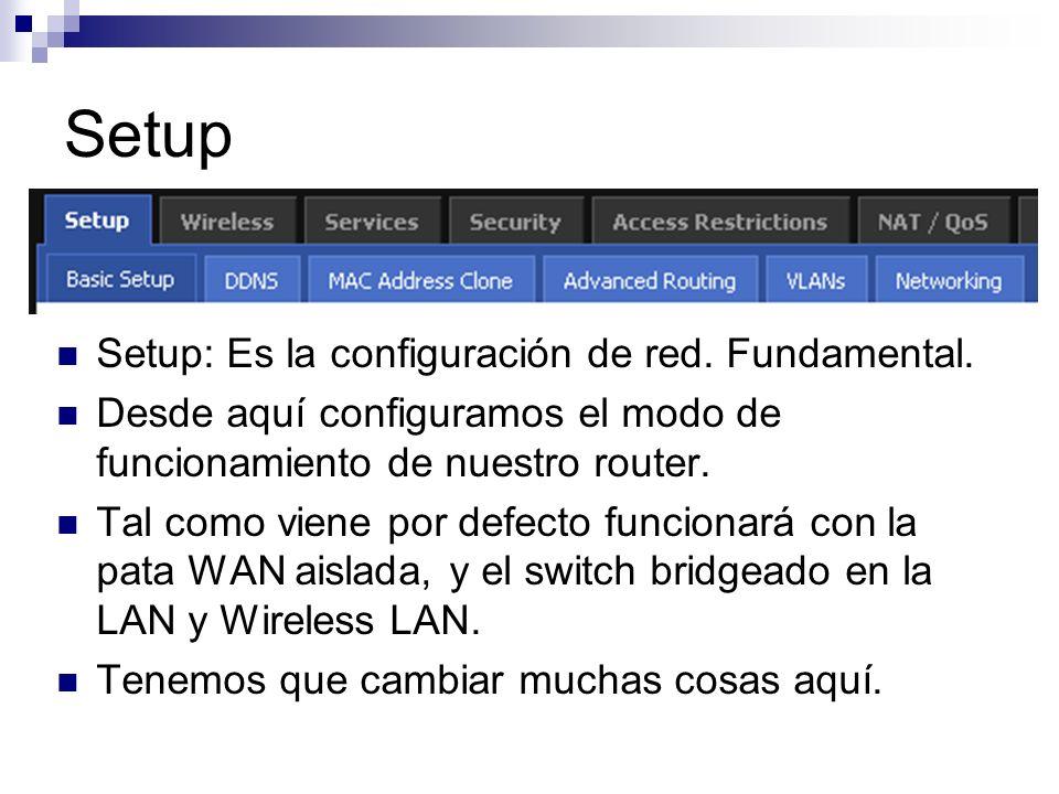 Setup Setup: Es la configuración de red. Fundamental. Desde aquí configuramos el modo de funcionamiento de nuestro router. Tal como viene por defecto