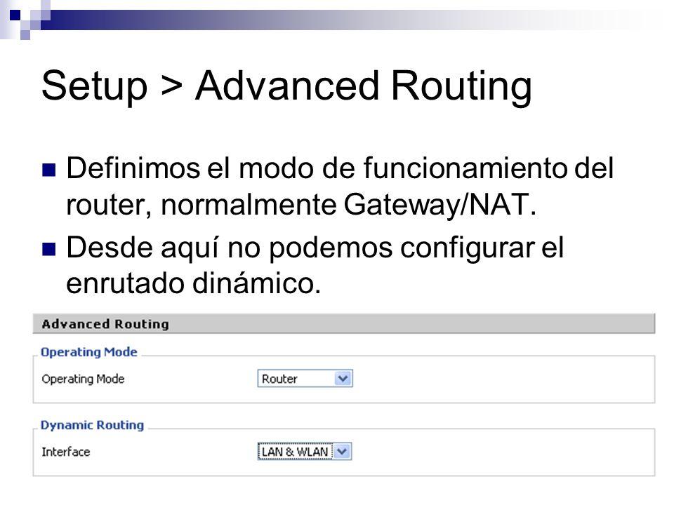 Setup > Advanced Routing Definimos el modo de funcionamiento del router, normalmente Gateway/NAT. Desde aquí no podemos configurar el enrutado dinámic