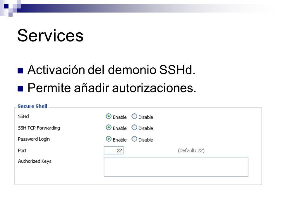 Services Activación del demonio SSHd. Permite añadir autorizaciones.