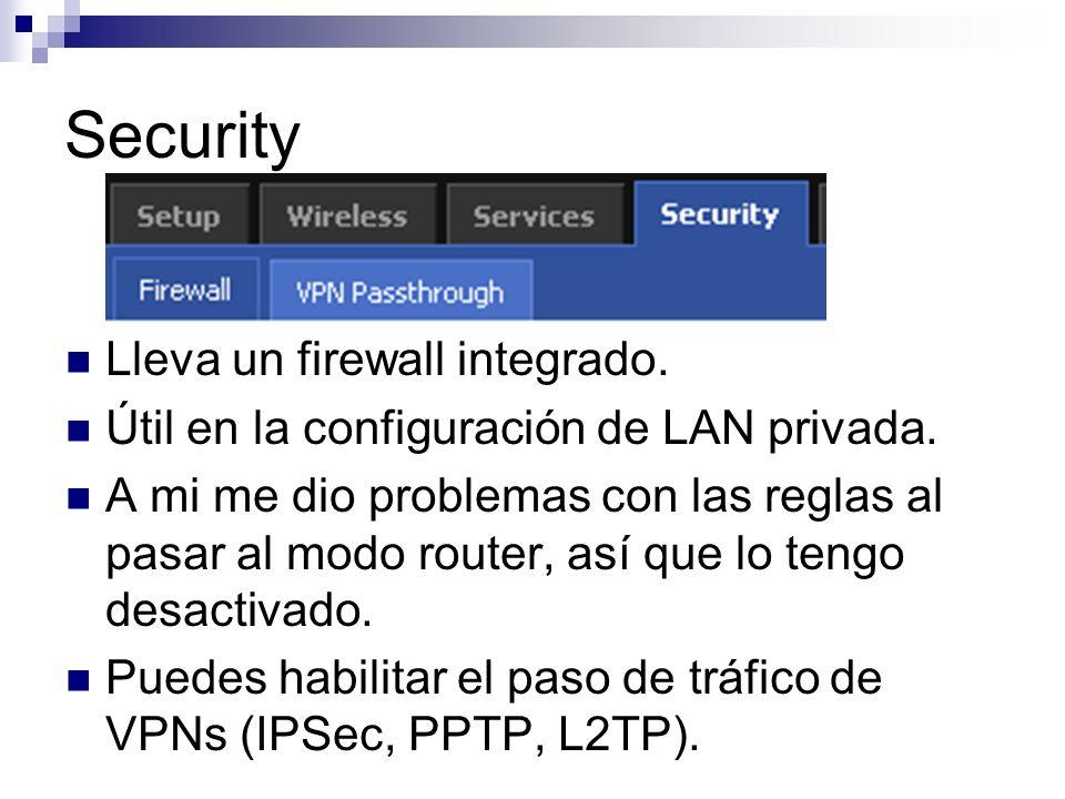 Security Lleva un firewall integrado. Útil en la configuración de LAN privada. A mi me dio problemas con las reglas al pasar al modo router, así que l