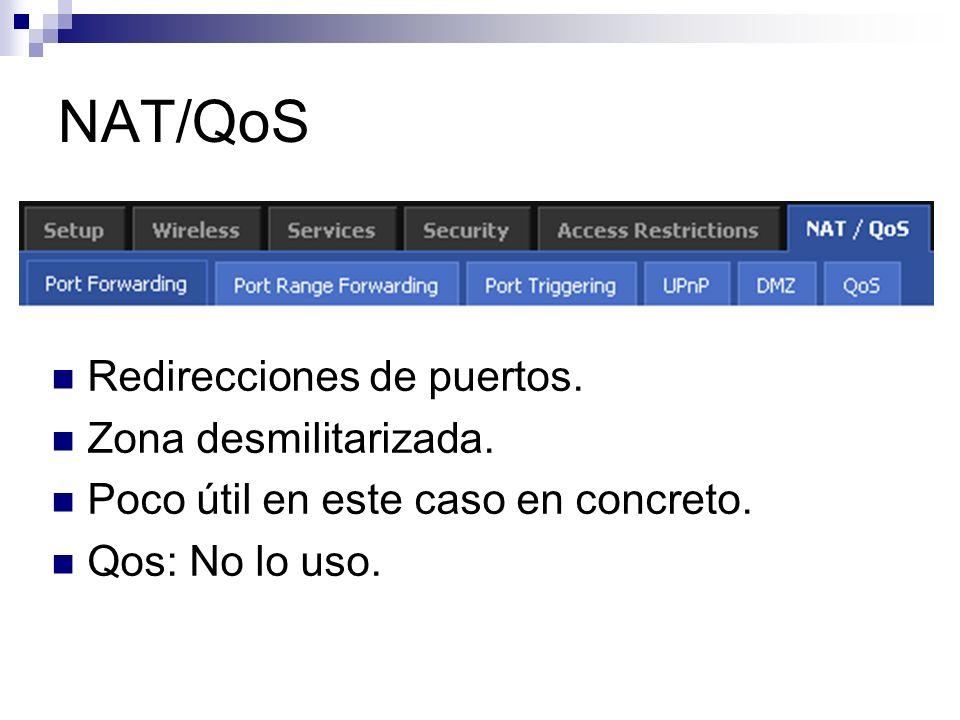 NAT/QoS Redirecciones de puertos. Zona desmilitarizada. Poco útil en este caso en concreto. Qos: No lo uso.