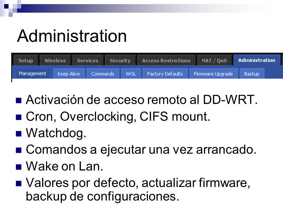 Administration Activación de acceso remoto al DD-WRT. Cron, Overclocking, CIFS mount. Watchdog. Comandos a ejecutar una vez arrancado. Wake on Lan. Va