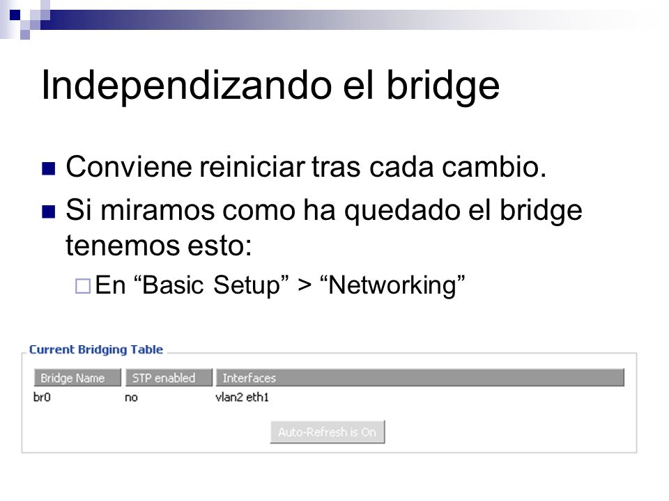 Conviene reiniciar tras cada cambio. Si miramos como ha quedado el bridge tenemos esto: En Basic Setup > Networking