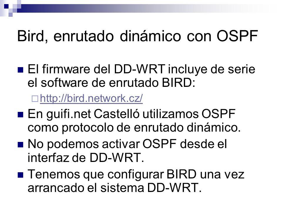Bird, enrutado dinámico con OSPF El firmware del DD-WRT incluye de serie el software de enrutado BIRD: http://bird.network.cz/ En guifi.net Castelló u