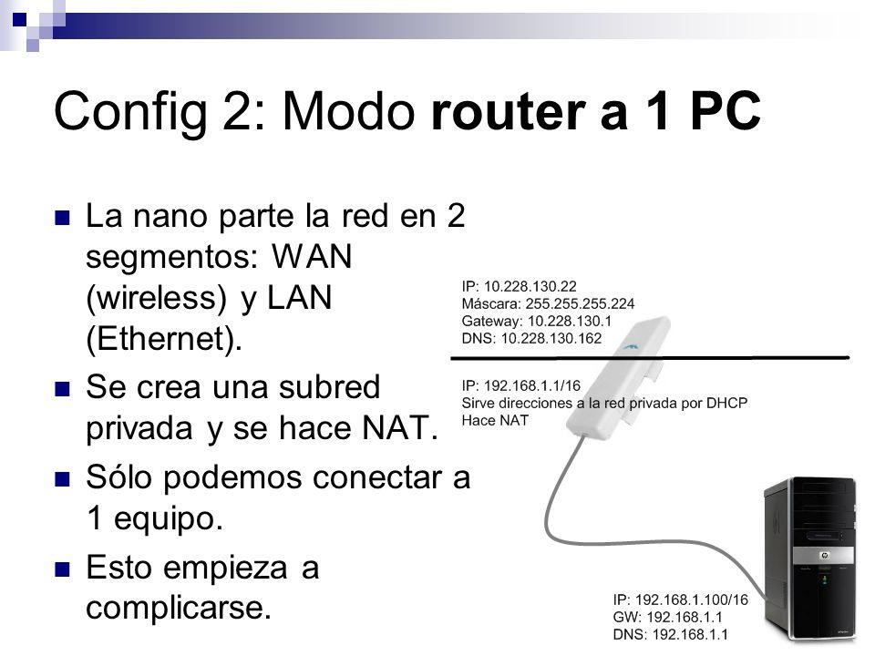 Config 2: Modo router a 1 PC La nano parte la red en 2 segmentos: WAN (wireless) y LAN (Ethernet). Se crea una subred privada y se hace NAT. Sólo pode