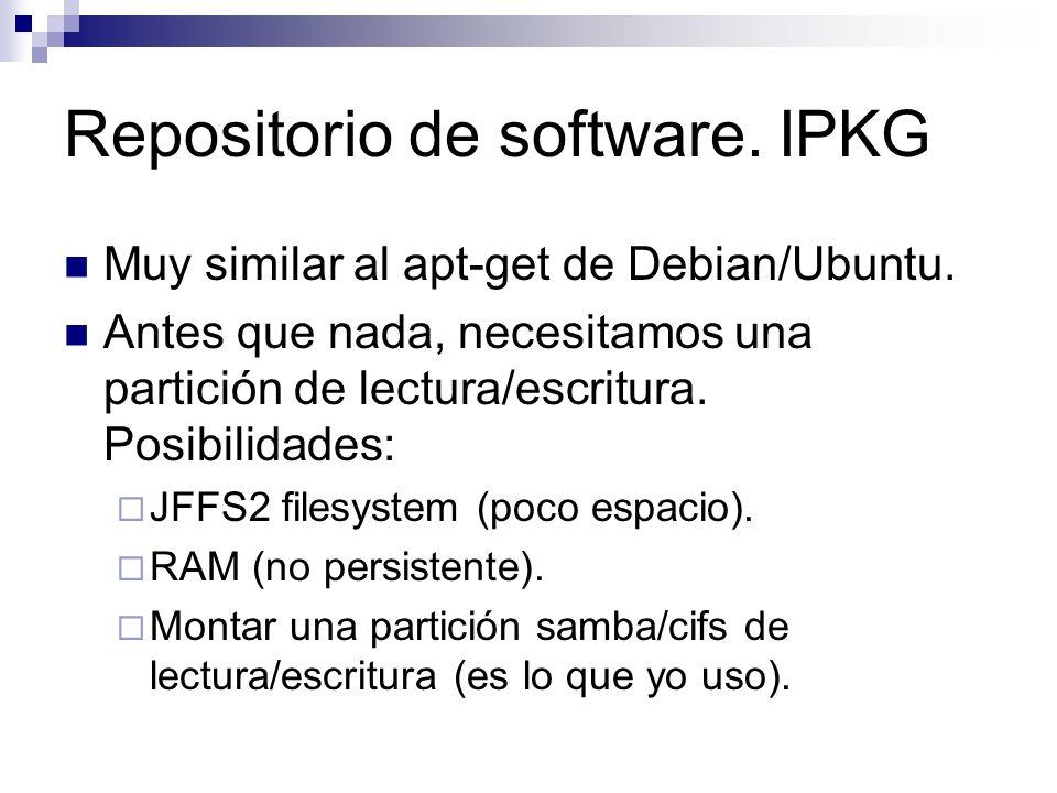 Repositorio de software. IPKG Muy similar al apt-get de Debian/Ubuntu. Antes que nada, necesitamos una partición de lectura/escritura. Posibilidades: