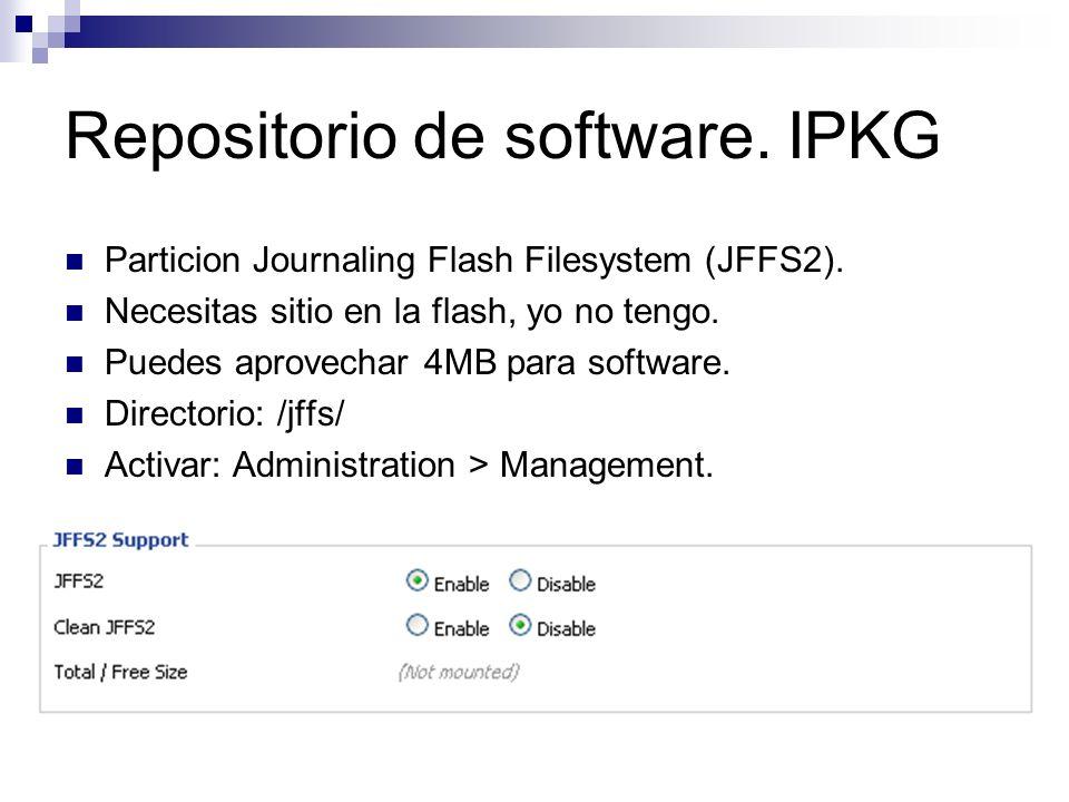 Repositorio de software. IPKG Particion Journaling Flash Filesystem (JFFS2). Necesitas sitio en la flash, yo no tengo. Puedes aprovechar 4MB para soft