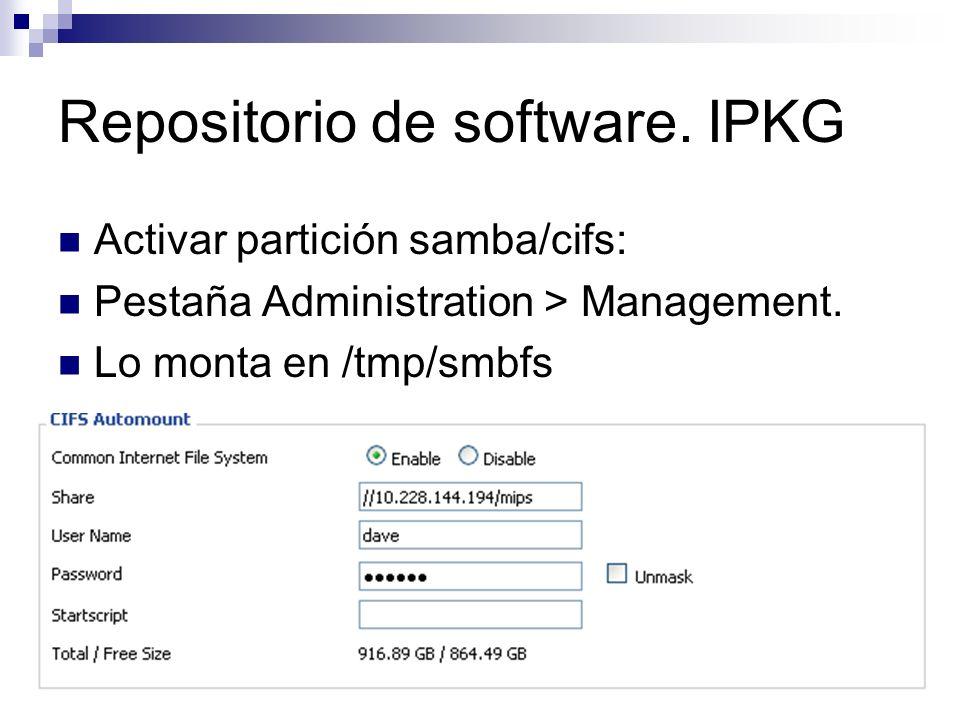 Repositorio de software. IPKG Activar partición samba/cifs: Pestaña Administration > Management. Lo monta en /tmp/smbfs