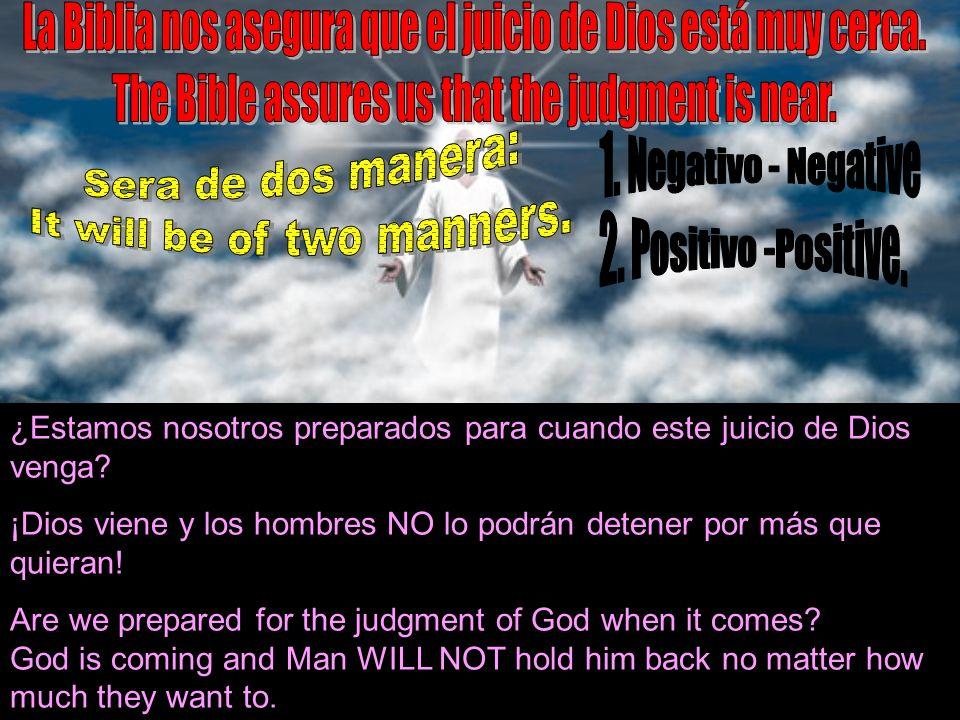 ¿Estamos nosotros preparados para cuando este juicio de Dios venga? ¡Dios viene y los hombres NO lo podrán detener por más que quieran! Are we prepare