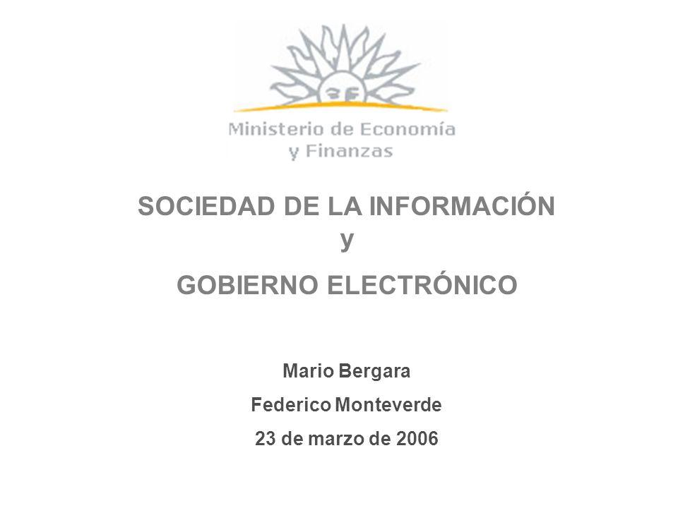 SOCIEDAD DE LA INFORMACIÓN y GOBIERNO ELECTRÓNICO Mario Bergara Federico Monteverde 23 de marzo de 2006