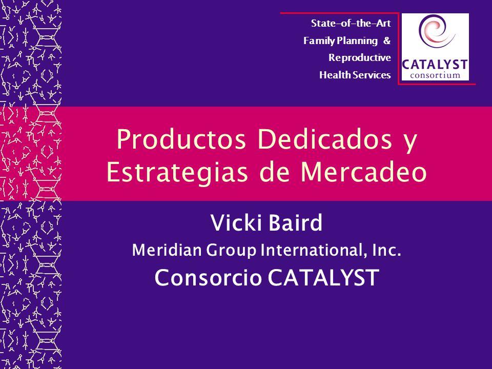 CATALYST proporciona ayuda técnica y financiamiento para: Salud Reproductiva en el marco de la Plataforma del Cairo Alianzas público/privadas Promoción y defensa Empoderamiento Cambio de comportamiento Mercadeo Programas Sur-Sur