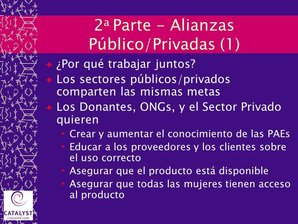 2 a Parte - Alianzas Público/Privadas (1) ¿Por qué trabajar juntos? Los sectores públicos/privados comparten las mismas metas Los Donantes, ONGs, y el