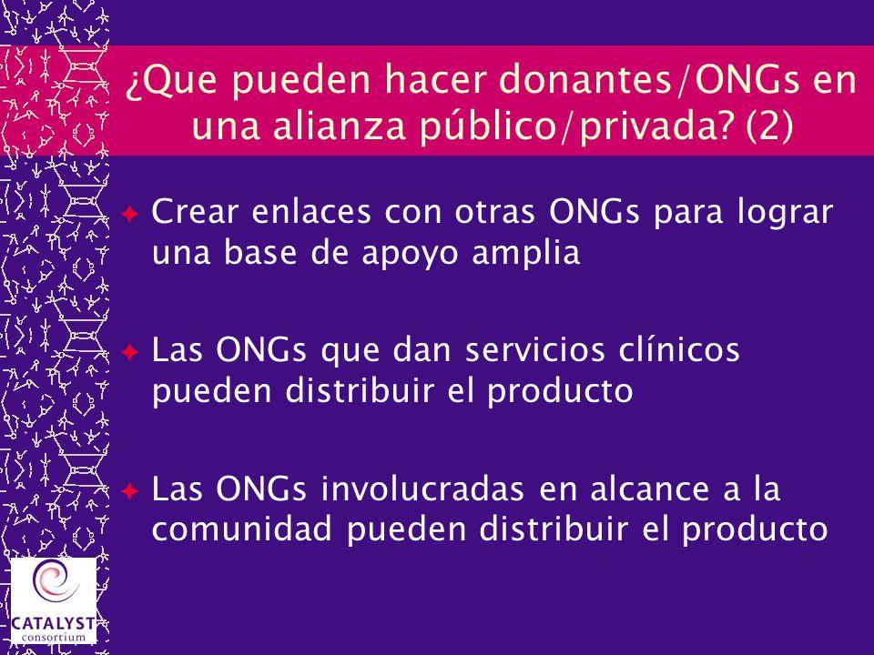 ¿Que pueden hacer donantes/ONGs en una alianza público/privada? (2) Crear enlaces con otras ONGs para lograr una base de apoyo amplia Las ONGs que dan