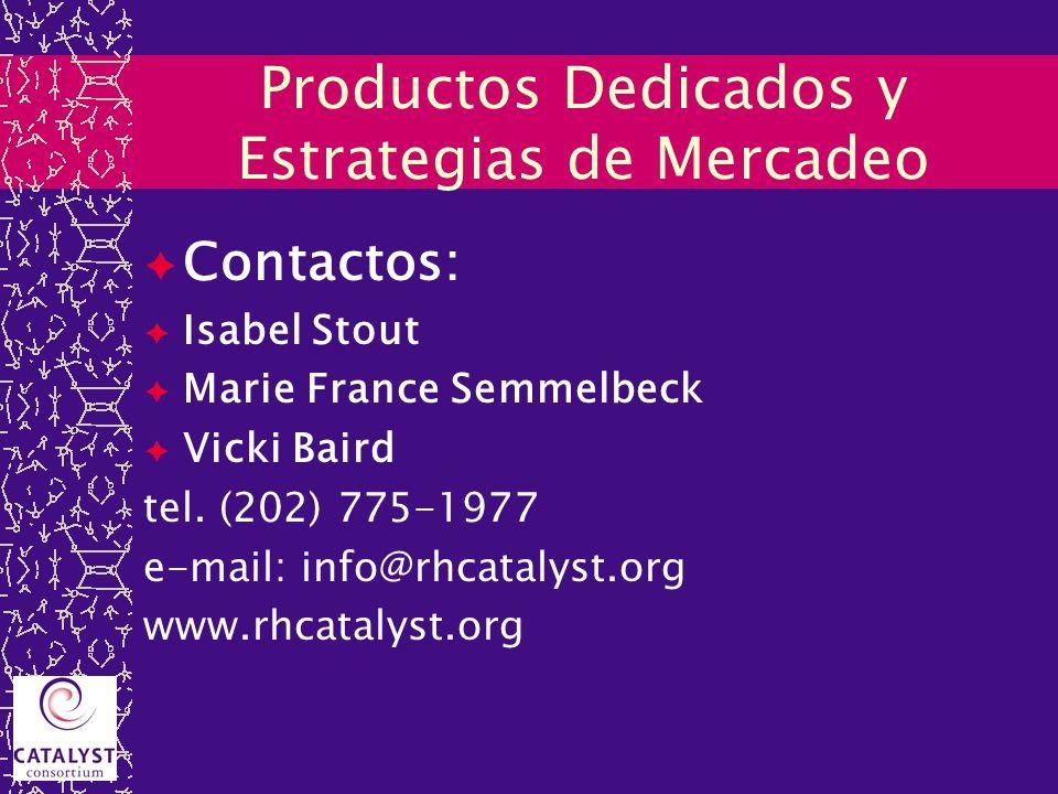 Productos Dedicados y Estrategias de Mercadeo Contactos: Isabel Stout Marie France Semmelbeck Vicki Baird tel. (202) 775-1977 e-mail: info@rhcatalyst.