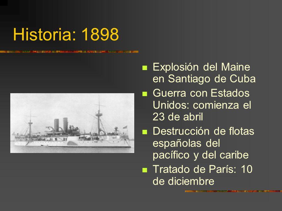 Historia: 1898 Explosión del Maine en Santiago de Cuba Guerra con Estados Unidos: comienza el 23 de abril Destrucción de flotas españolas del pacífico y del caribe Tratado de París: 10 de diciembre