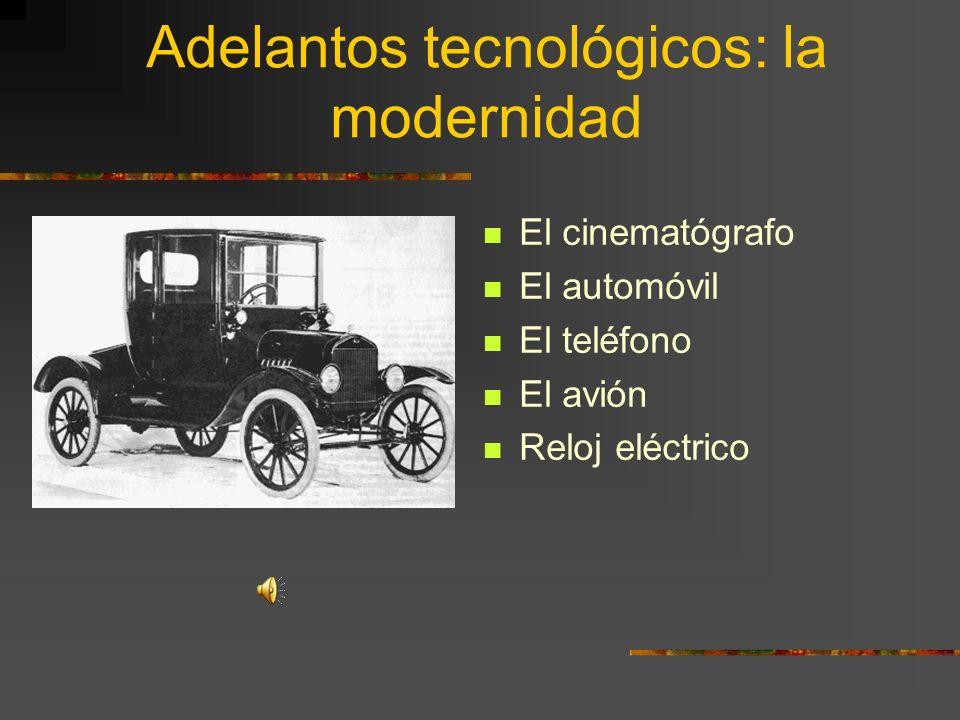 Adelantos tecnológicos: la modernidad El cinematógrafo El automóvil El teléfono El avión Reloj eléctrico