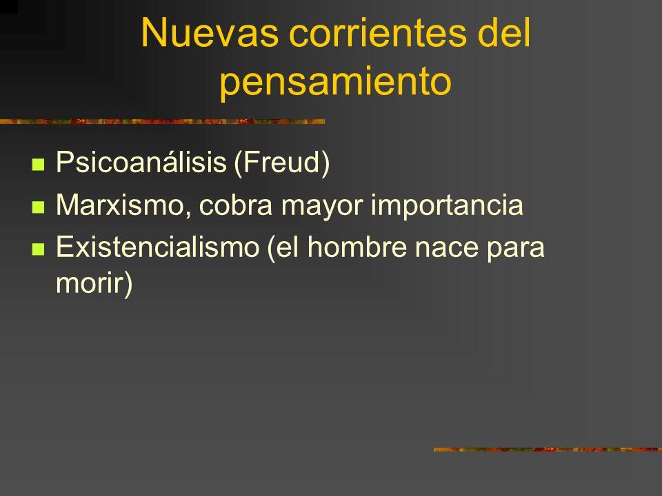Nuevas corrientes del pensamiento Psicoanálisis (Freud) Marxismo, cobra mayor importancia Existencialismo (el hombre nace para morir)