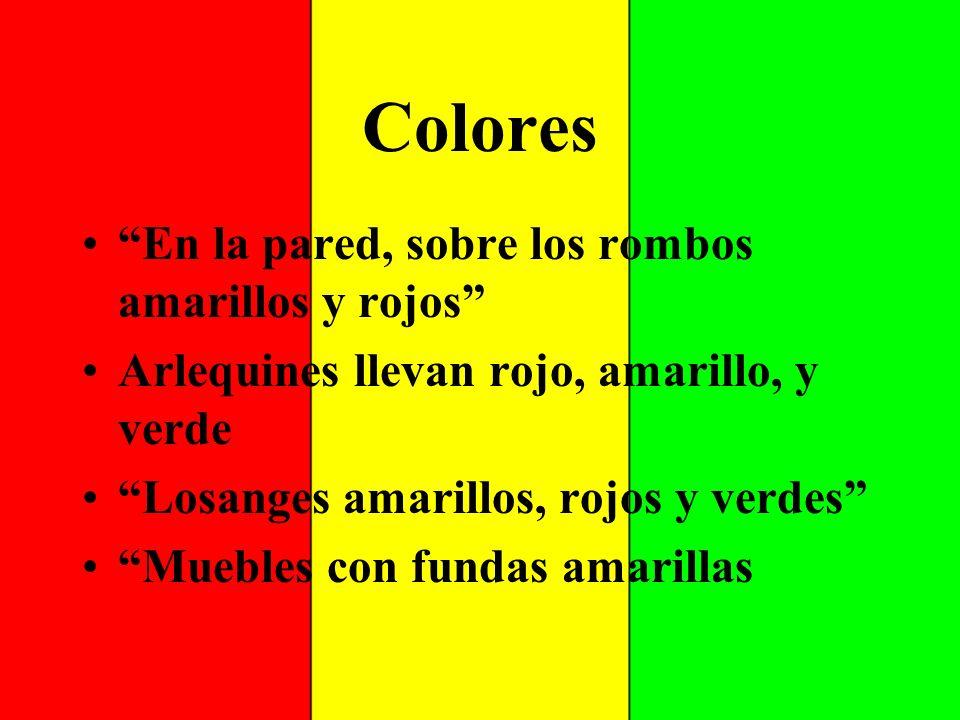 Colores En la pared, sobre los rombos amarillos y rojos Arlequines llevan rojo, amarillo, y verde Losanges amarillos, rojos y verdes Muebles con funda