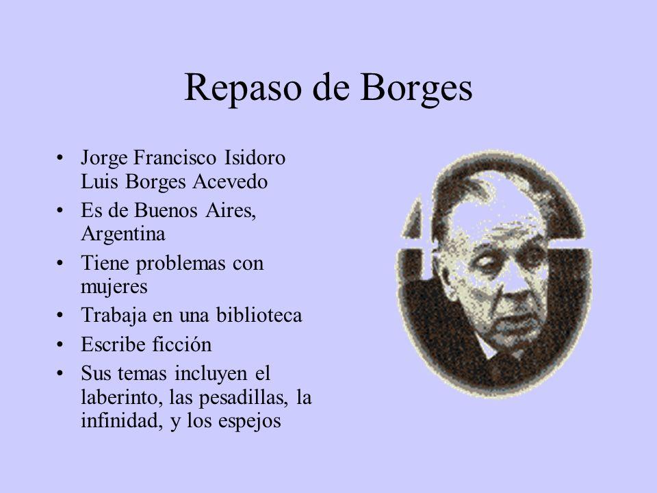 Repaso de Borges Jorge Francisco Isidoro Luis Borges Acevedo Es de Buenos Aires, Argentina Tiene problemas con mujeres Trabaja en una biblioteca Escri