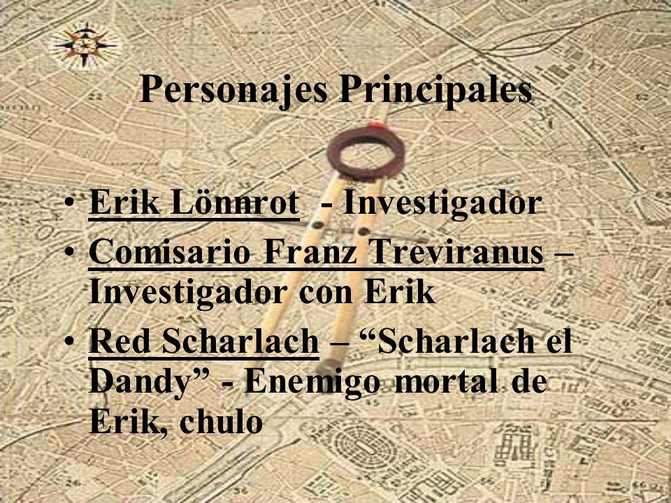Personajes Principales Erik Lönnrot - Investigador Comisario Franz Treviranus – Investigador con Erik Red Scharlach – Scharlach el Dandy - Enemigo mor