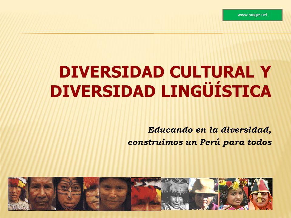 DIVERSIDAD CULTURAL Y DIVERSIDAD LINGÜÍSTICA Educando en la diversidad, construimos un Perú para todos www.siagie.net