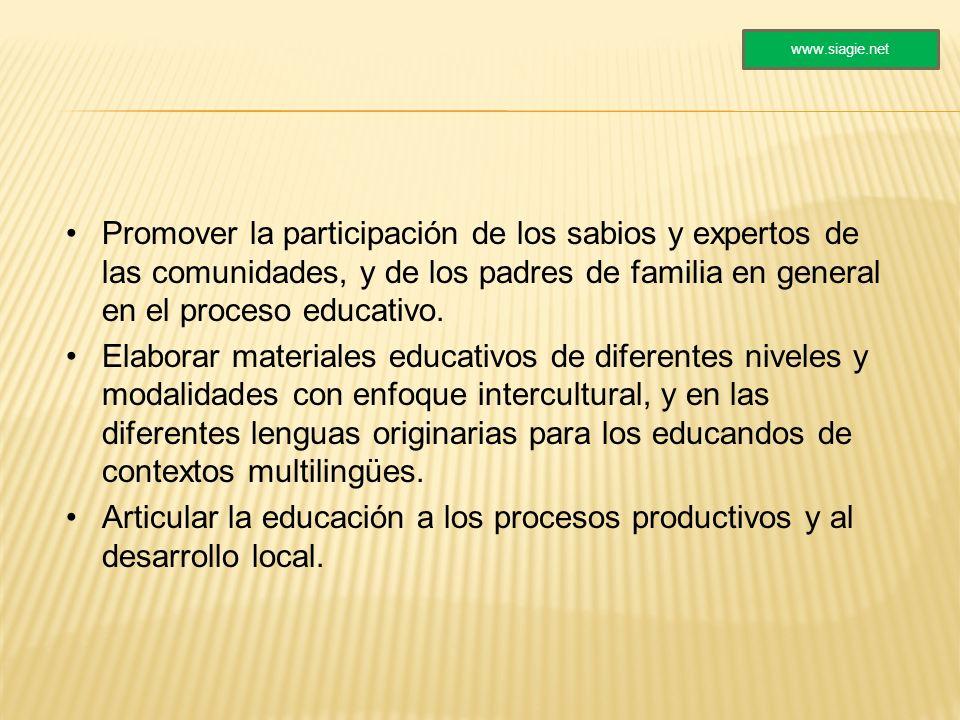 Promover la participación de los sabios y expertos de las comunidades, y de los padres de familia en general en el proceso educativo. Elaborar materia