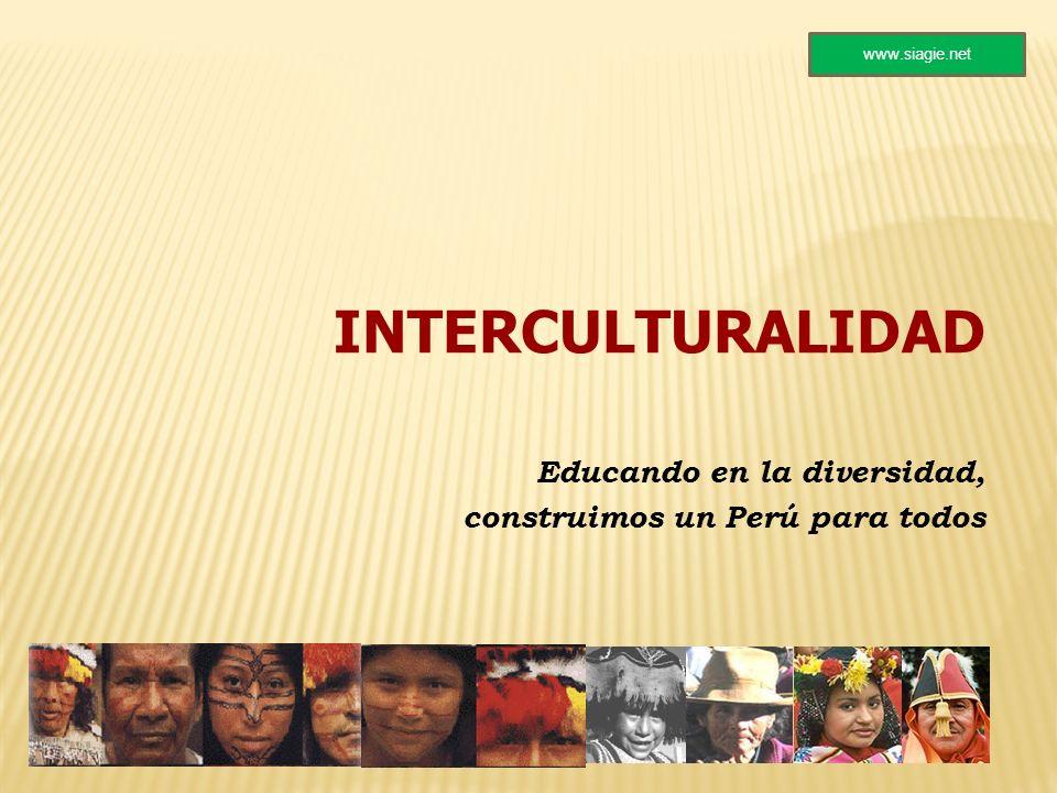 INTERCULTURALIDAD Educando en la diversidad, construimos un Perú para todos www.siagie.net