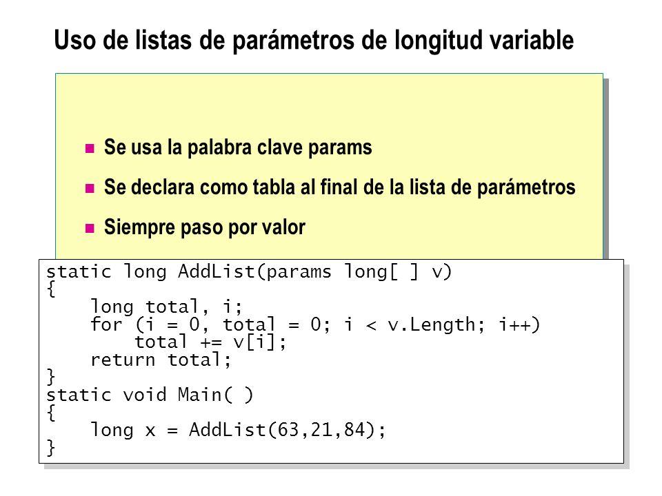 Uso de listas de parámetros de longitud variable Se usa la palabra clave params Se declara como tabla al final de la lista de parámetros Siempre paso