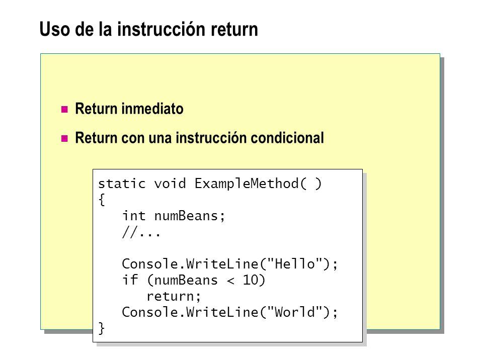Uso de la instrucción return Return inmediato Return con una instrucción condicional static void ExampleMethod( ) { int numBeans; //... Console.WriteL