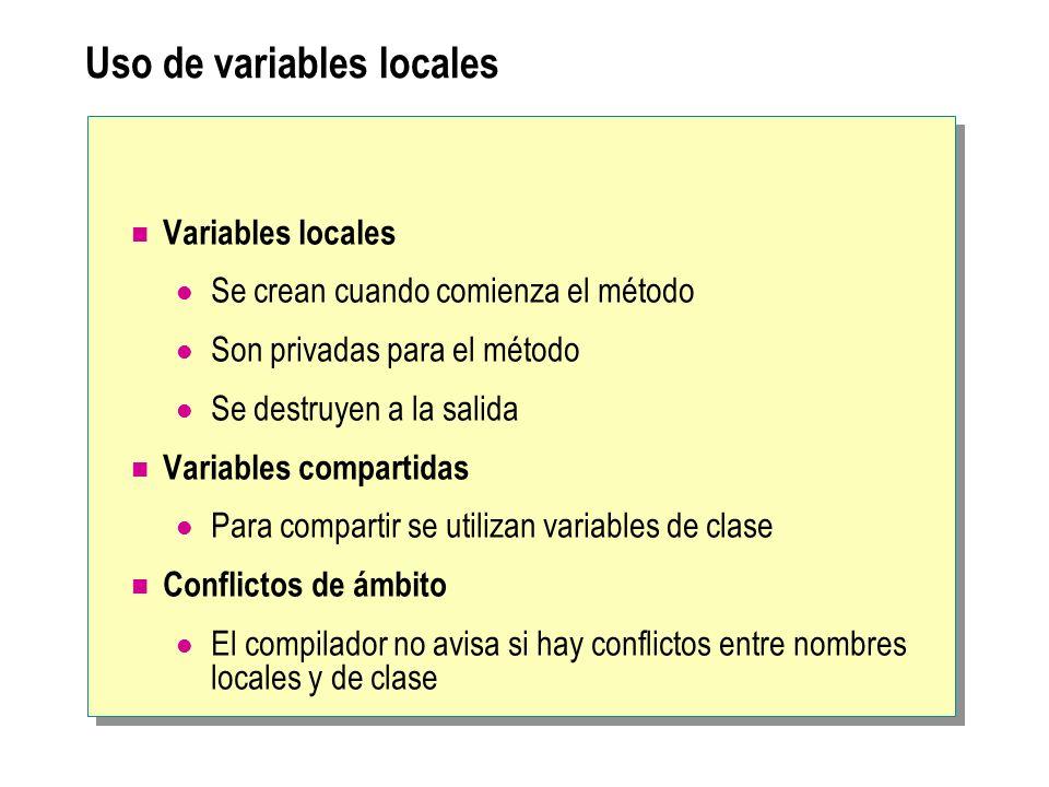 Uso de variables locales Variables locales Se crean cuando comienza el método Son privadas para el método Se destruyen a la salida Variables compartid