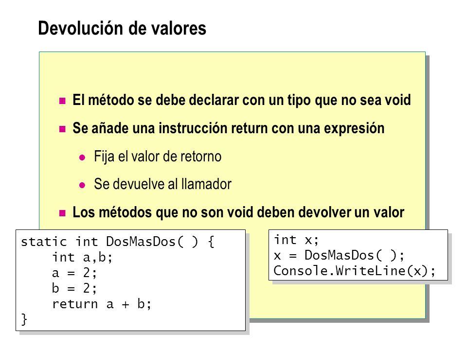 Devolución de valores El método se debe declarar con un tipo que no sea void Se añade una instrucción return con una expresión Fija el valor de retorn