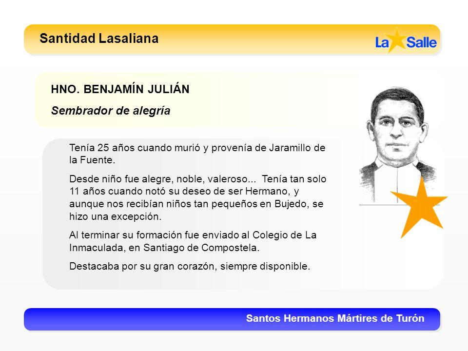 Santidad Lasaliana Santos Hermanos Mártires de Turón HNO. BENJAMÍN JULIÁN Sembrador de alegría Tenía 25 años cuando murió y provenía de Jaramillo de l