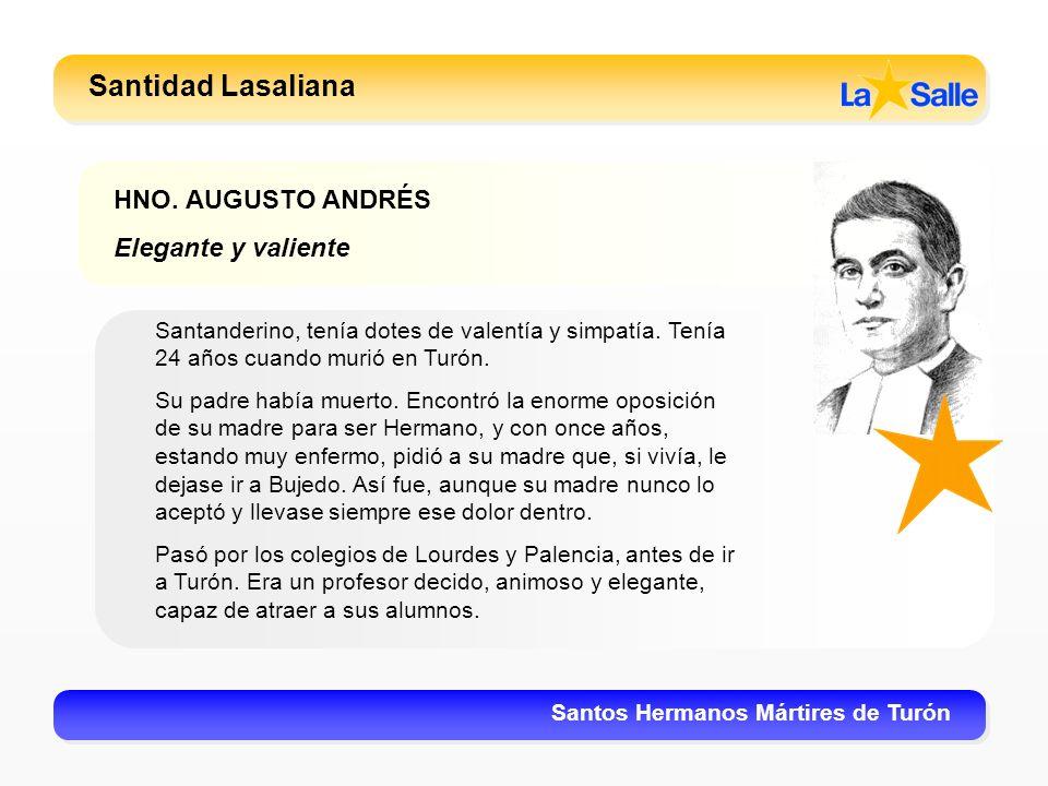 Santidad Lasaliana Santos Hermanos Mártires de Turón HNO. AUGUSTO ANDRÉS Elegante y valiente Santanderino, tenía dotes de valentía y simpatía. Tenía 2