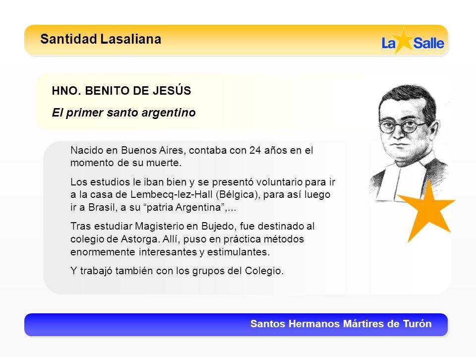 Santidad Lasaliana Santos Hermanos Mártires de Turón HNO. BENITO DE JESÚS El primer santo argentino Nacido en Buenos Aires, contaba con 24 años en el