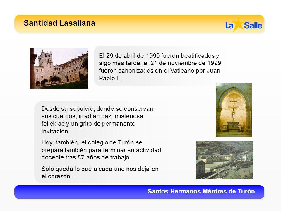 Santidad Lasaliana Santos Hermanos Mártires de Turón El 29 de abril de 1990 fueron beatificados y algo más tarde, el 21 de noviembre de 1999 fueron ca