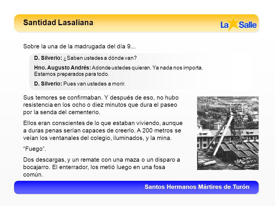 Santidad Lasaliana Santos Hermanos Mártires de Turón D. Silverio: ¿Saben ustedes a dónde van? Hno. Augusto Andrés: Adonde ustedes quieran. Ya nada nos