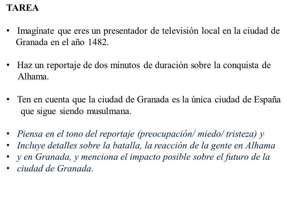 TAREA Imagínate que eres un presentador de televisión local en la ciudad de Granada en el año 1482.