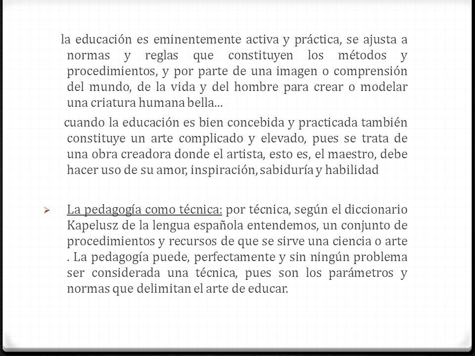 la educación es eminentemente activa y práctica, se ajusta a normas y reglas que constituyen los métodos y procedimientos, y por parte de una imagen o