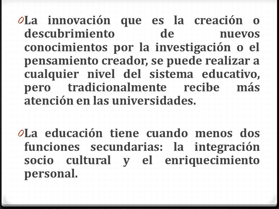 0 La innovación que es la creación o descubrimiento de nuevos conocimientos por la investigación o el pensamiento creador, se puede realizar a cualqui