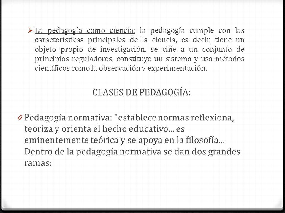 La pedagogía como ciencia: la pedagogía cumple con las características principales de la ciencia, es decir, tiene un objeto propio de investigación, s
