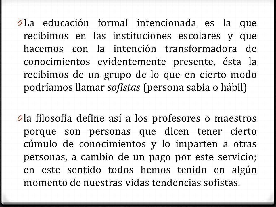 0 La educación formal intencionada es la que recibimos en las instituciones escolares y que hacemos con la intención transformadora de conocimientos e
