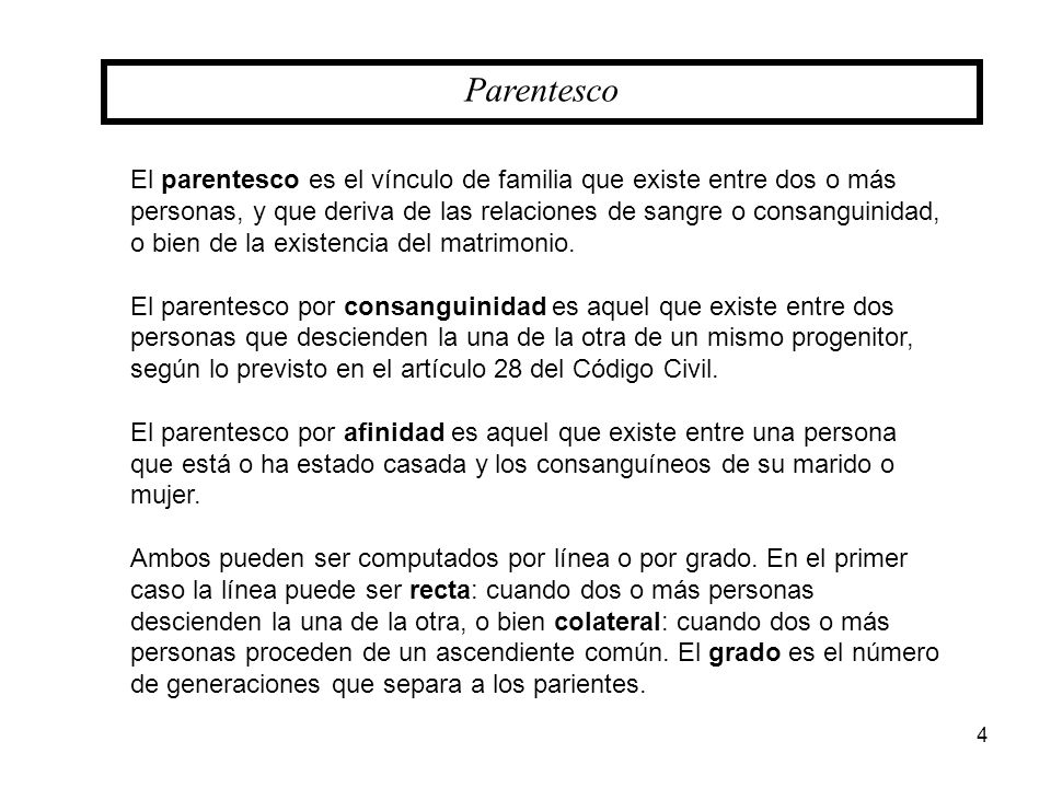 Parentesco El parentesco es el vínculo de familia que existe entre dos o más personas, y que deriva de las relaciones de sangre o consanguinidad, o bi