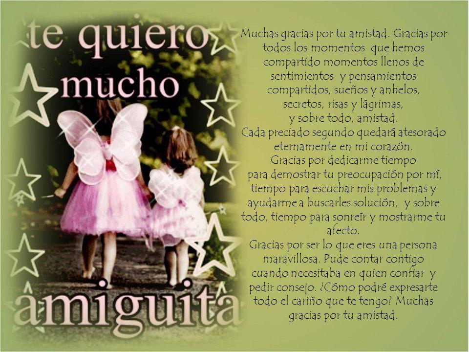 Creo en ti amiga: Si tus palabras son sinceras y expresan lo que siente tu corazón.