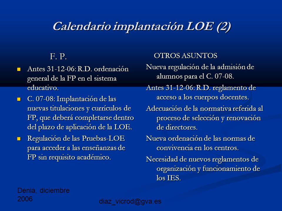 Denia, diciembre 2006 diaz_vicrod@gva.es Calendario implantación LOE (2) F.