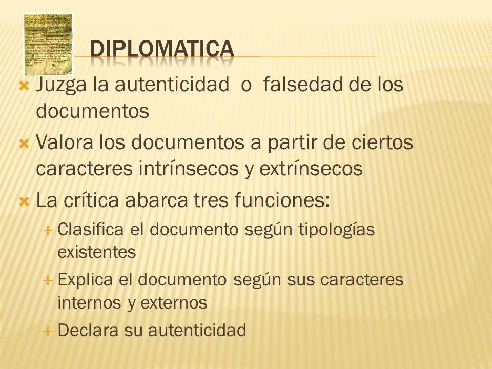 Juzga la autenticidad o falsedad de los documentos Valora los documentos a partir de ciertos caracteres intrínsecos y extrínsecos La crítica abarca tr