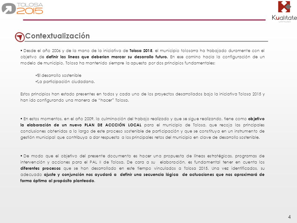 5 Metodología La metodología llevada a cabo para hacer la propuesta de líneas estratégicas, programas y acciones para el PAL II de Tolosa ha sido la siguiente: 1.- IDENTIFICACIÓN DE LOS PROCESOS Y MATERIALES DE PARTIDA.
