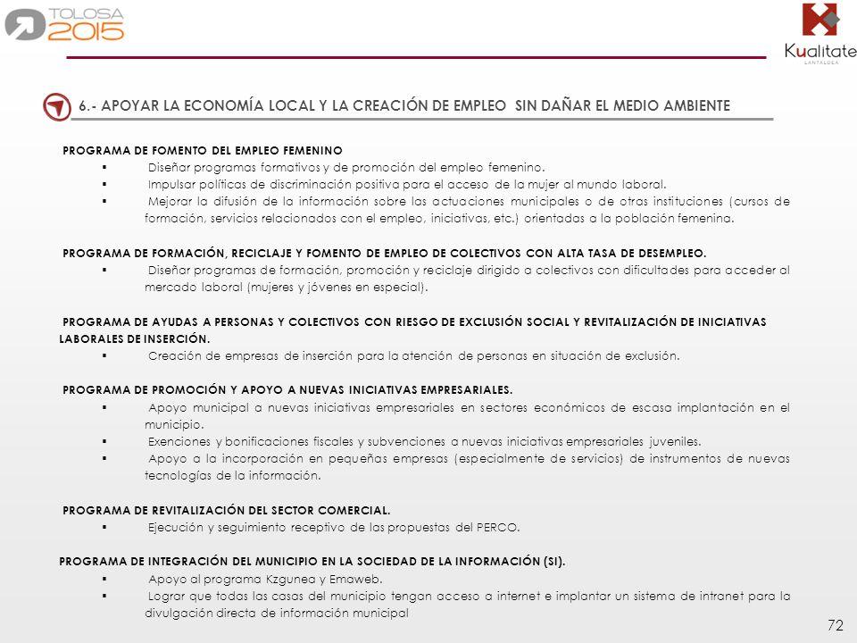 72 6.- APOYAR LA ECONOMÍA LOCAL Y LA CREACIÓN DE EMPLEO SIN DAÑAR EL MEDIO AMBIENTE PROGRAMA DE FOMENTO DEL EMPLEO FEMENINO Diseñar programas formativ