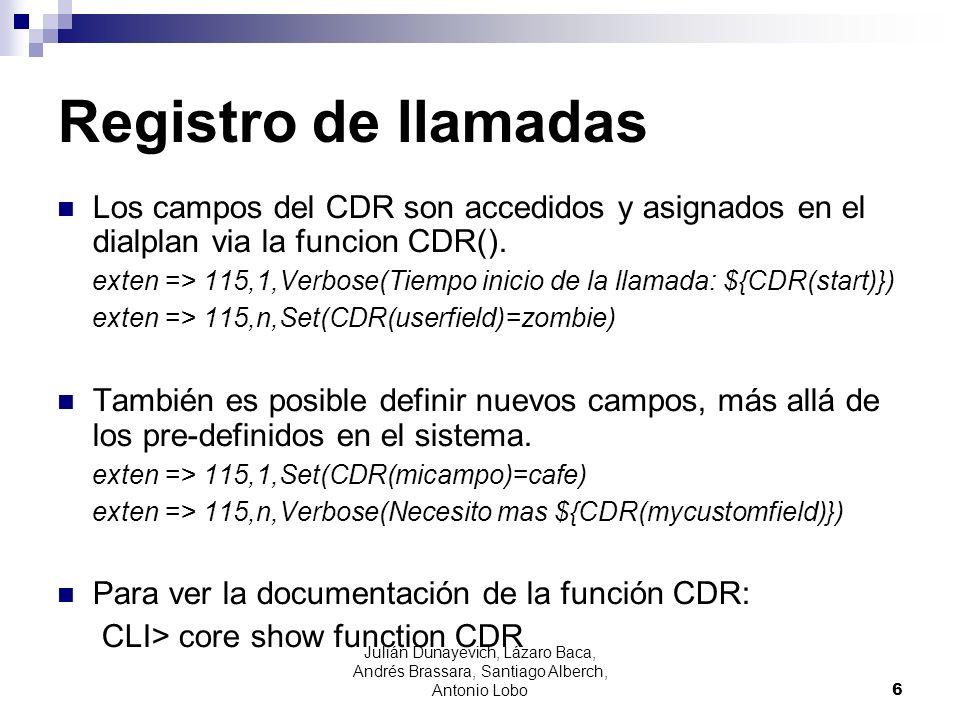Registro de llamadas Los campos del CDR son accedidos y asignados en el dialplan via la funcion CDR(). exten => 115,1,Verbose(Tiempo inicio de la llam